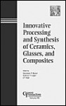 Innovative Processing and Synthesis of Ceramics, Glasses, and Composites - Narottam P. Bansal