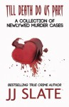Till Death Do Us Part: A Collection of Newlywed Murder Cases - Rj Parker, Aeternum Designs, JJ Slate, Hartwell Editing
