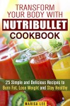 Transform Your Body with Nutribullet Cookbook: 25 Simple and Delicious Recipes to Burn Fat, Lose Weight and Stay Healthy (Detox & Cleanse Smoothies) - Marisa Lee