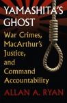 Yamashita's Ghost: War Crimes, MacArthur's Justice, and Command Accountability (Modern War Studies) - Allan A. Ryan