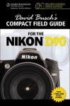 David Busch's Compact Field Guide for the Nikon D90 - David D. Busch