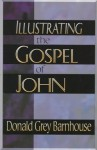 Illustrating the Gospel of John - Donald Grey Barnhouse