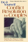 Do-It-Yourself Conflict Resolution for Couples - Florence Bienenfeld