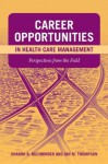 Career Opportunities In Health Care Management: Perspectives From The Field - Sharon Buchbinder, Jon M. Thompson