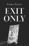 Exit Only - Gloria Teague