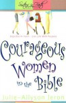 Courageous Women in the Bible: Step Out in Faith: Live Life with Purpose - Julie-Allyson Ieron