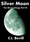 Silver Moon  - C.L. Bevill
