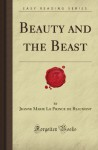 Beauty And The Beast (Forgotten Books) - Jeanne-Marie Leprince de Beaumont