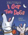 I Got Two Dogs - John Lithgow, Robert Neubecker