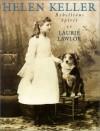 Helen Keller: Rebellious Spirit - Laurie Lawlor