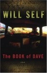 The Book of Dave: A Revelation of the Recent Past and the Distant Future - Will Self