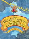 How Ben Franklin Stole the Lightning - Rosalyn Schanzer