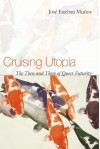 Cruising Utopia: The Then and There of Queer Futurity - José Esteban Muñoz