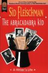 The Abracadabra Kid: A Writer's Life - Sid Fleischman