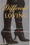 Different Loving: A Complete Exploration of the World of Sexual Dominance and Submission - Gloria G. Brame, Jon Jacobs, William D. Brame