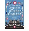 A Visitor's Companion to Tudor England - Suzannah Lipscomb
