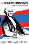 George Washington and the New Nation, 1783-1793 - James Thomas Flexner