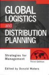 Global Logistics and Distribution Planning: Strategies for Management - Donald Waters