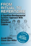 From Ritual to Repertoire: A Cognitive-Developmental Systems Approach with Behavior-Disordered Children - Arnold Miller, Ron Miller, Eller