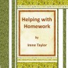 Helping with Homework: A Guide for Teachers and Parents - Irene Taylor