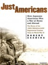 Just Americans: How Japanese Americans Won a War at Home and Abroad: The Story of the 100th Battalion/442d Regimental Combat Team in World War II - Robert Asahina, Patrick G. Lawlor, Patrick Lawlor
