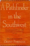 A Pathfinder in the Southwest - Grant Foreman