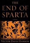 The End of Sparta: A Novel - Victor Davis Hanson