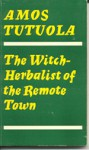 The Witch Herbalist Of The Remote Town - Amos Tutuola