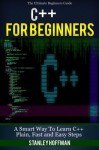 C++: C++ and Hacking for dummies. A smart way to learn C plus plus and beginners guide to computer hacking (C Programming, HTML, Javascript, Programming, Coding, CSS, Java, PHP) (Volume 10) - Stanley Hoffman, Matt Benton, Burne Stroustrup, C ++
