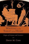 Writing on the Tablet of the Heart: Origins of Scripture and Literature - David M. Carr