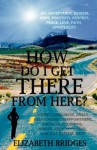 How Do I Get There from Here? - Elizabeth Bridges