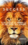 SUCCESS: The 10 Principles of Winning at Life That Change Lives Forever! - Andrew B.