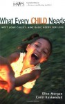 What Every Child Needs: Meet Your Child's Nine Basic Needs (And Be a Better Mom) - Elisa Morgan, Carol Kuykendall