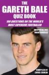 The Gareth Bale Quiz Book - Chris Cowlin