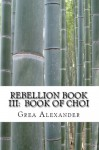 Rebellion Book III: Book of Choi - Grea Alexander