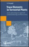 Trace Elements in Terrestrial Plants: An Ecophysiological Approach to Biomonitoring and Biorecovery - Roberto Bargagli