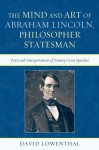 The Mind and Art of Abraham Lincoln, Philosopher Statesman: Texts and Interpretations of Twenty Great Speeches - David Lowenthal