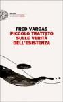 Piccolo trattato sulle verità dell'esistenza - Fred Vargas, Margherita Botto