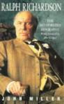 Ralph Richardson: The Authorized Biography - John Miller