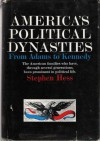 America's political dynasties from Adams to Kennedy - Stephen Hess