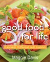 Good Food for Life: Planning, Preparing, and Sharing - Maggie Davis
