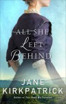 All She Left Behind - Jane Kirkpatrick