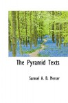 The Pyramid Texts - Samuel A.B. Mercer