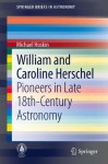 William and Caroline Herschel: Pioneers in Late 18th-Century Astronomy (SpringerBriefs in Astronomy) - Michael Hoskin