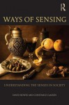 Ways of Sensing: An Introduction to Sensory Studies - David Howes