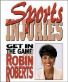 Sports Injuries: How to Stay Safe and Keep on Playing - Robin Roberts