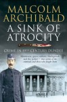 A Sink of Atrocity: Crime in 19th-Century Dundee - Malcolm Archibald