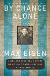 By Chance Alone: A Remarkable True Story of Courage and Survival at Auschwitz - Max Eisen