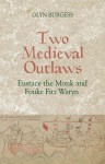 Two Medieval Outlaws: Eustace the Monk and Fouke Fitz Waryn - Glyn S. Burgess
