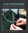 Leatherwork: A Practical Guide - Chris Taylor
